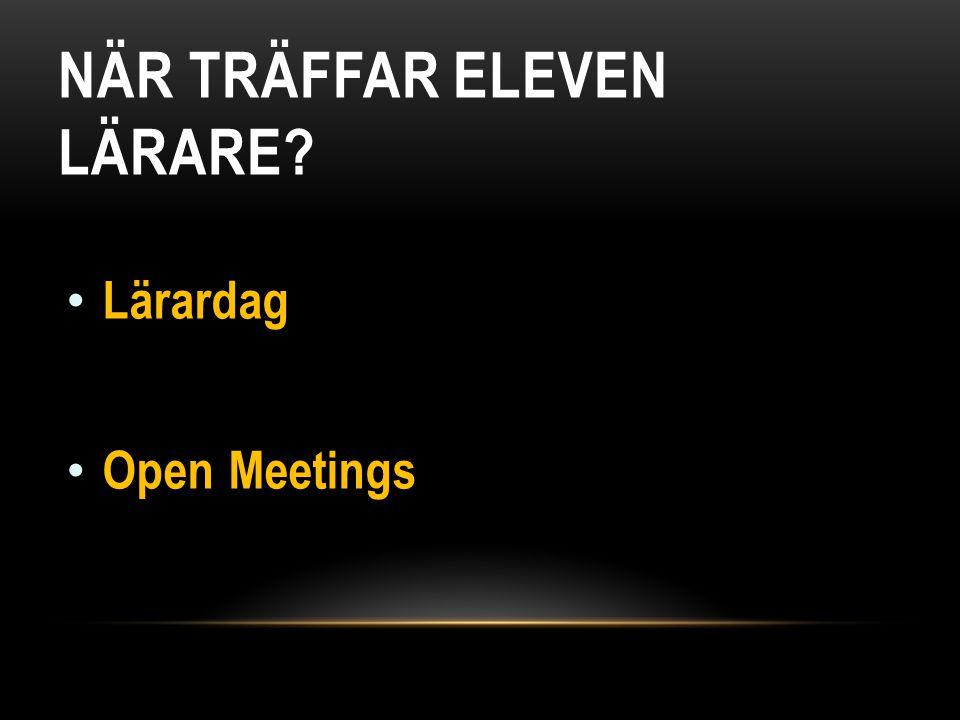 NÄR TRÄFFAR ELEVEN LÄRARE? • Lärardag • Open Meetings