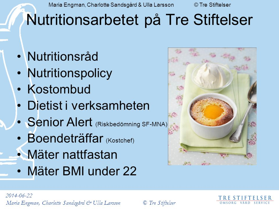2014-06-22 Maria Engman, Charlotte Sandsgård & Ulla Larsson © Tre Stiftelser Nutritionsarbetet på Tre Stiftelser •Nutritionsråd •Nutritionspolicy •Kos