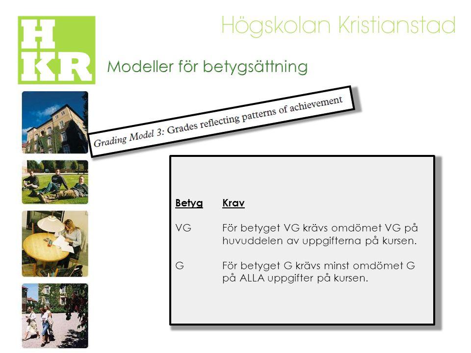 BetygKrav VGFör betyget VG krävs omdömet VG på huvuddelen av uppgifterna på kursen.