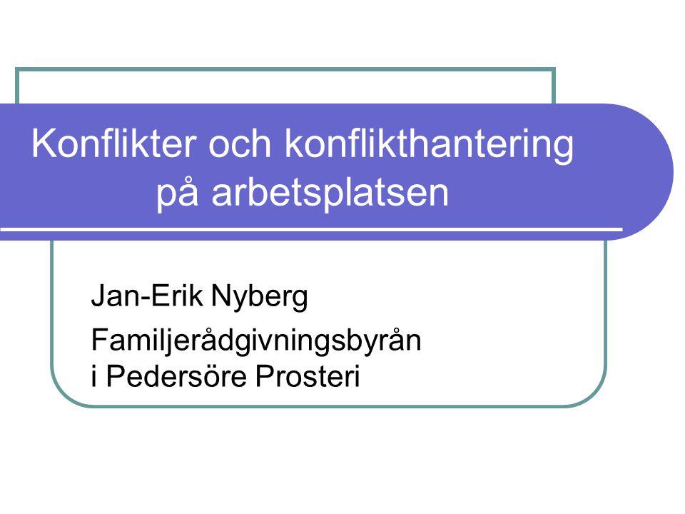 Konflikter och konflikthantering på arbetsplatsen Jan-Erik Nyberg Familjerådgivningsbyrån i Pedersöre Prosteri