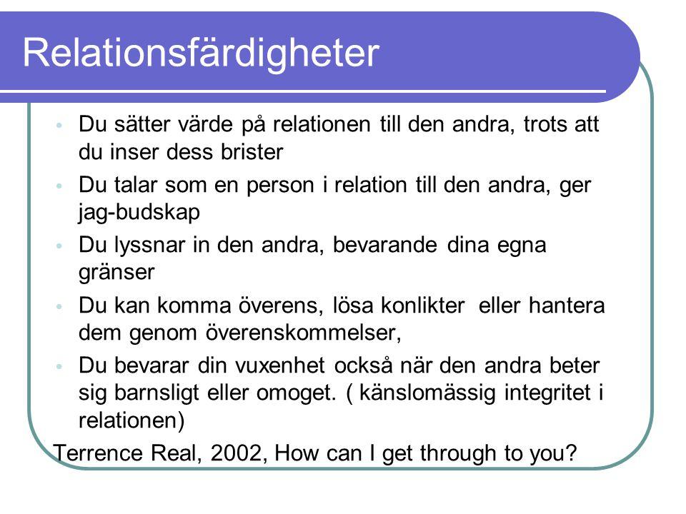 Relationsfärdigheter • Du sätter värde på relationen till den andra, trots att du inser dess brister • Du talar som en person i relation till den andr
