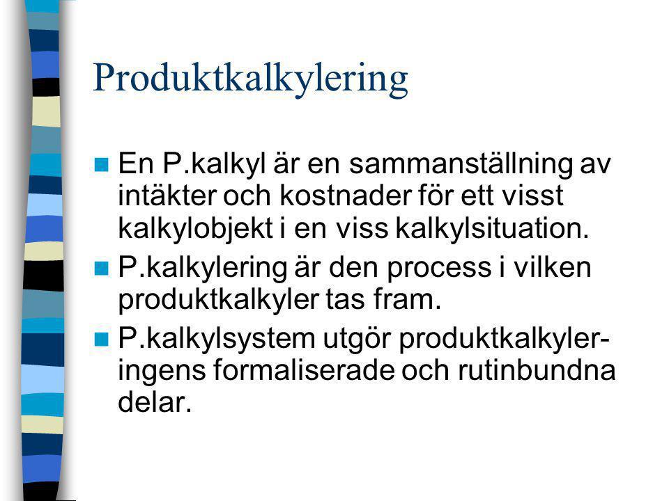 Produktkalkylering  En P.kalkyl är en sammanställning av intäkter och kostnader för ett visst kalkylobjekt i en viss kalkylsituation.  P.kalkylering
