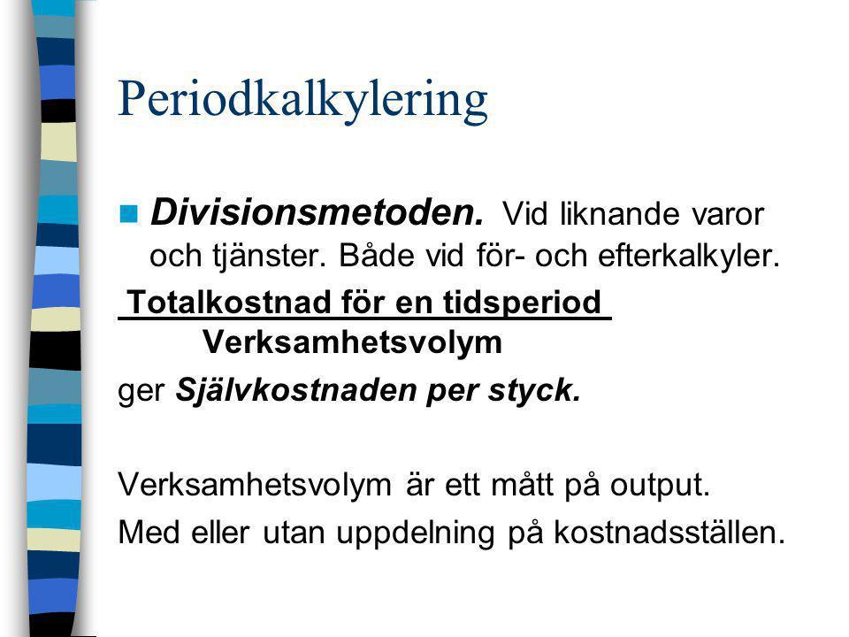 Periodkalkylering  Divisionsmetoden. Vid liknande varor och tjänster. Både vid för- och efterkalkyler. Totalkostnad för en tidsperiod Verksamhetsvoly