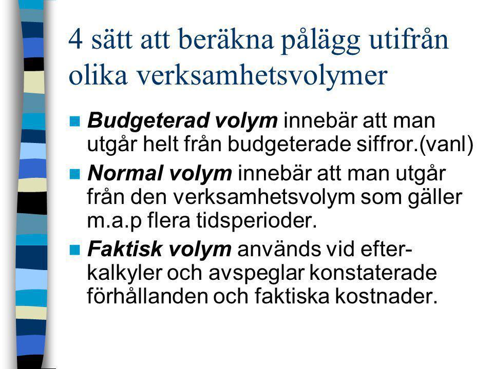 4 sätt att beräkna pålägg utifrån olika verksamhetsvolymer  Budgeterad volym innebär att man utgår helt från budgeterade siffror.(vanl)  Normal voly
