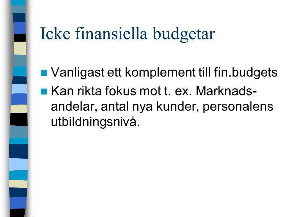 Icke finansiella budgetar  Vanligast ett komplement till fin.budgets  Kan rikta fokus mot t. ex. Marknads- andelar, antal nya kunder, personalens ut