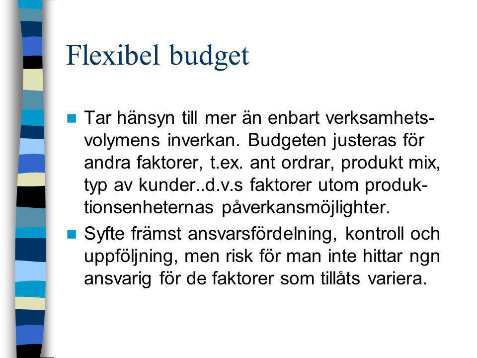 Flexibel budget  Tar hänsyn till mer än enbart verksamhets- volymens inverkan. Budgeten justeras för andra faktorer, t.ex. ant ordrar, produkt mix, t