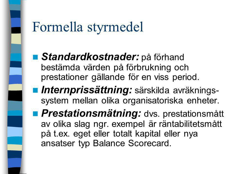 Formella styrmedel  Standardkostnader: på förhand bestämda värden på förbrukning och prestationer gällande för en viss period.  Internprissättning:
