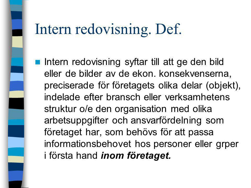 Intern redovisning  Ska ge info till intressenter inom ftget.