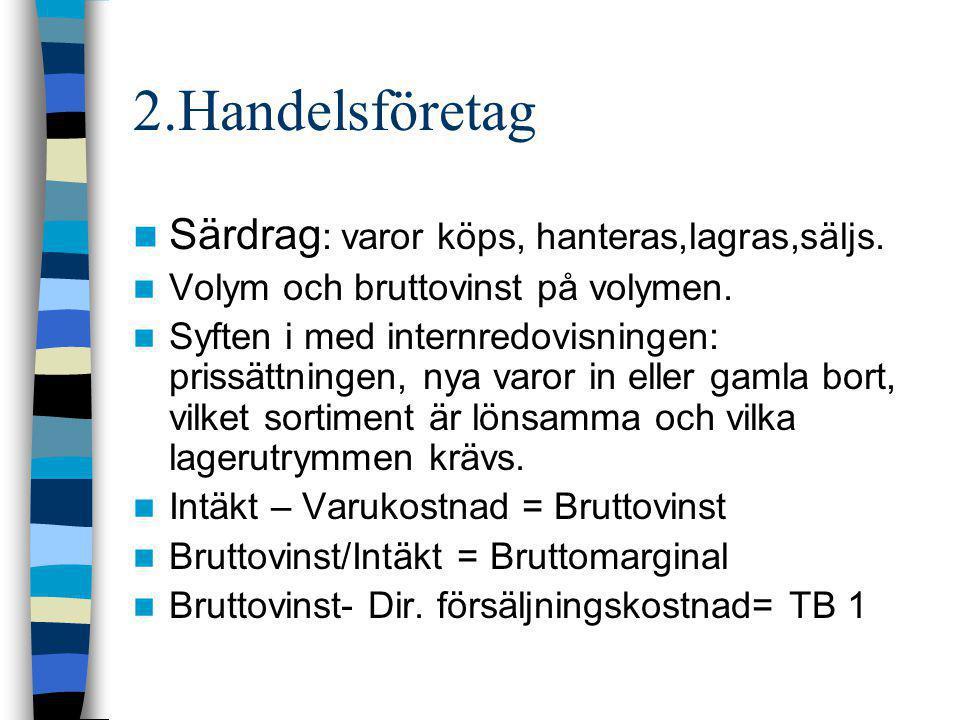 3.Tillverkningsföretag  Särdrag: lager och fysiskt flöde centralt.