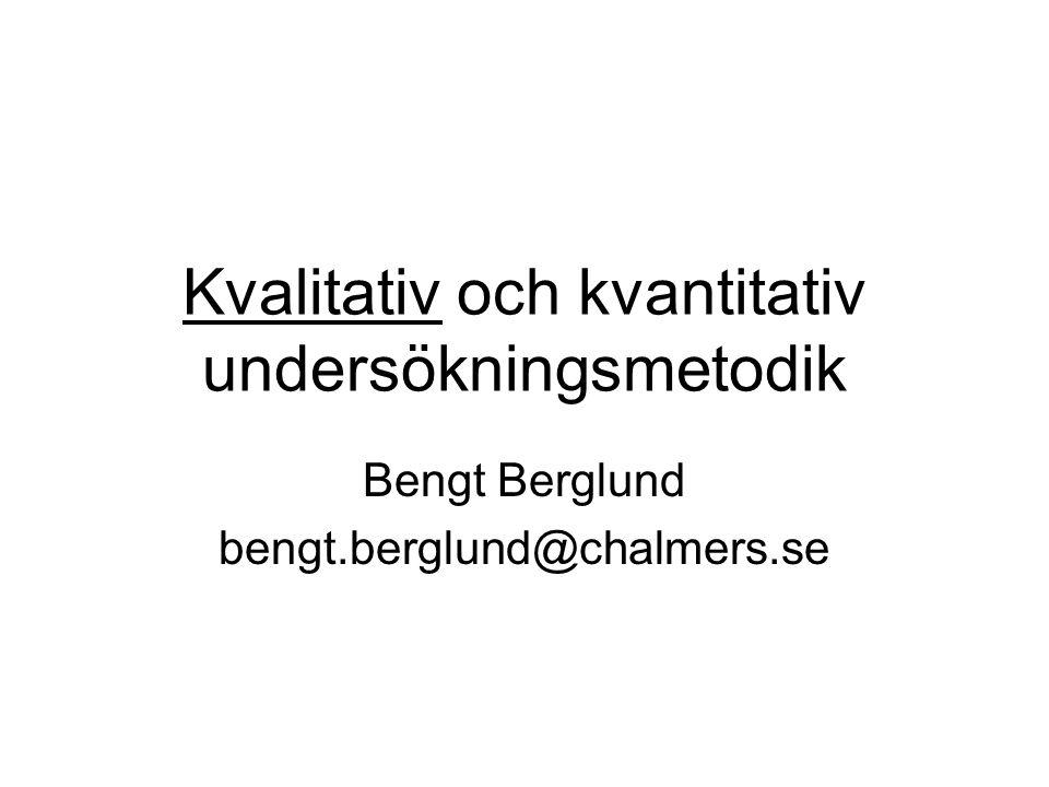 Kvalitativ och kvantitativ undersökningsmetodik Bengt Berglund bengt.berglund@chalmers.se