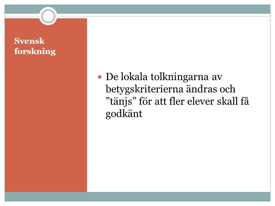 Svensk forskning  De lokala tolkningarna av betygskriterierna ändras och tänjs för att fler elever skall få godkänt