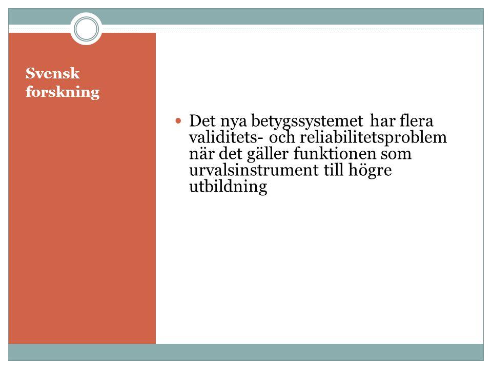 Svensk forskning  Det nya betygssystemet har flera validitets- och reliabilitetsproblem när det gäller funktionen som urvalsinstrument till högre utbildning