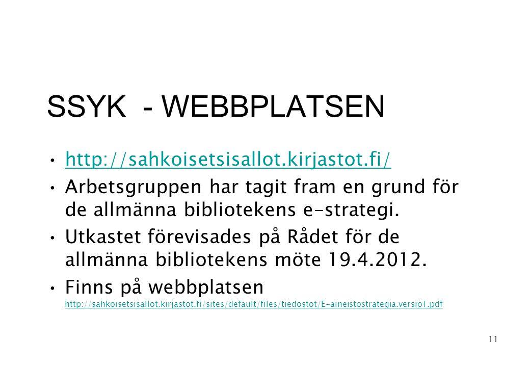 SSYK - WEBBPLATSEN •http://sahkoisetsisallot.kirjastot.fi/http://sahkoisetsisallot.kirjastot.fi/ •Arbetsgruppen har tagit fram en grund för de allmänna bibliotekens e-strategi.