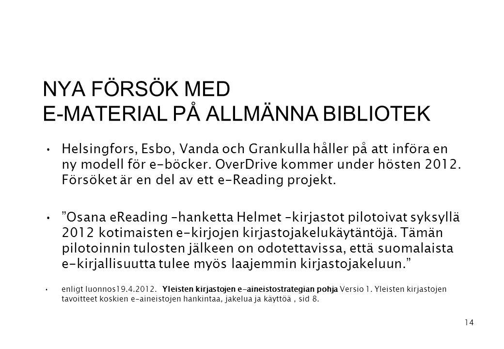 NYA FÖRSÖK MED E-MATERIAL PÅ ALLMÄNNA BIBLIOTEK •Helsingfors, Esbo, Vanda och Grankulla håller på att införa en ny modell för e-böcker.