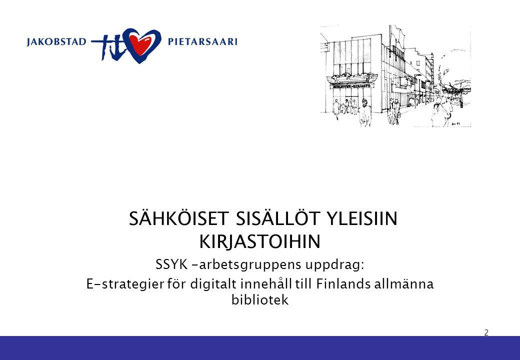 SÄHKÖISET SISÄLLÖT YLEISIIN KIRJASTOIHIN SSYK -arbetsgruppens uppdrag: E-strategier för digitalt innehåll till Finlands allmänna bibliotek 2