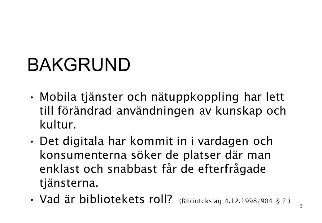 BAKGRUND •Mobila tjänster och nätuppkoppling har lett till förändrad användningen av kunskap och kultur.