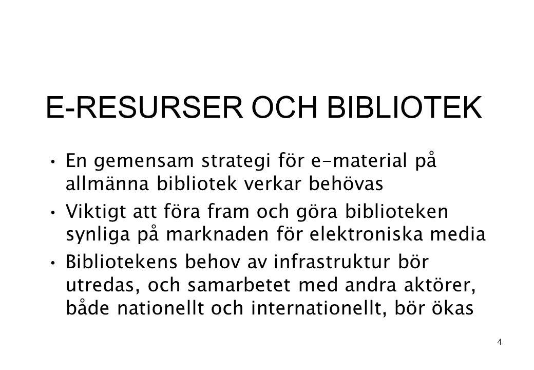 E-RESURSER OCH BIBLIOTEK •En gemensam strategi för e-material på allmänna bibliotek verkar behövas •Viktigt att föra fram och göra biblioteken synliga på marknaden för elektroniska media •Bibliotekens behov av infrastruktur bör utredas, och samarbetet med andra aktörer, både nationellt och internationellt, bör ökas 4