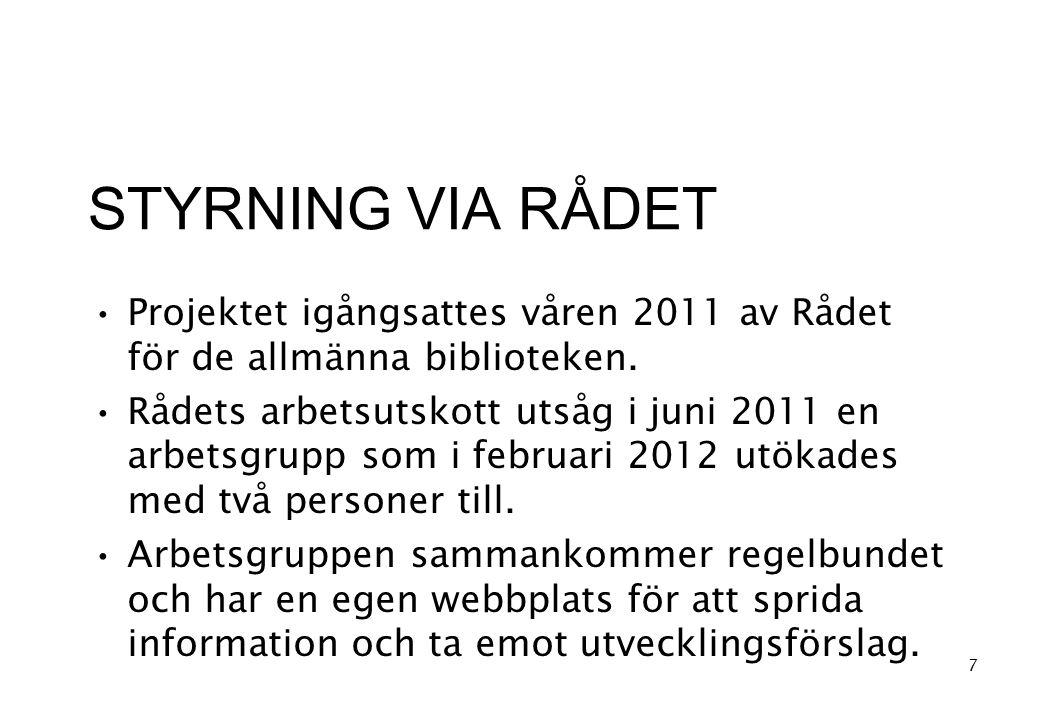 STYRNING VIA RÅDET •Projektet igångsattes våren 2011 av Rådet för de allmänna biblioteken.