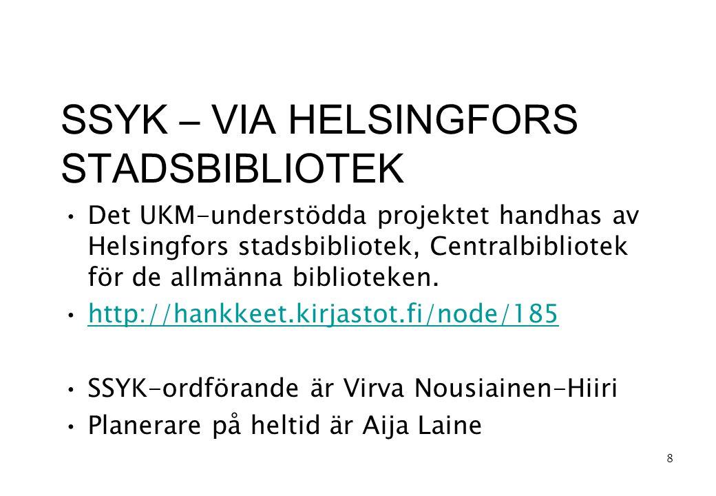 SSYK – VIA HELSINGFORS STADSBIBLIOTEK •Det UKM-understödda projektet handhas av Helsingfors stadsbibliotek, Centralbibliotek för de allmänna biblioteken.