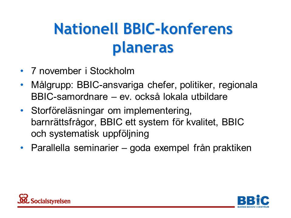 Nationell BBIC-konferens planeras •7 november i Stockholm •Målgrupp: BBIC-ansvariga chefer, politiker, regionala BBIC-samordnare – ev. också lokala ut
