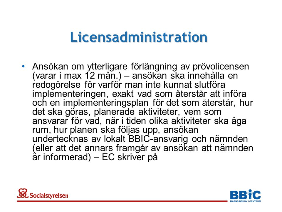 Licensadministration •Ansökan om ytterligare förlängning av prövolicensen (varar i max 12 mån.) – ansökan ska innehålla en redogörelse för varför man