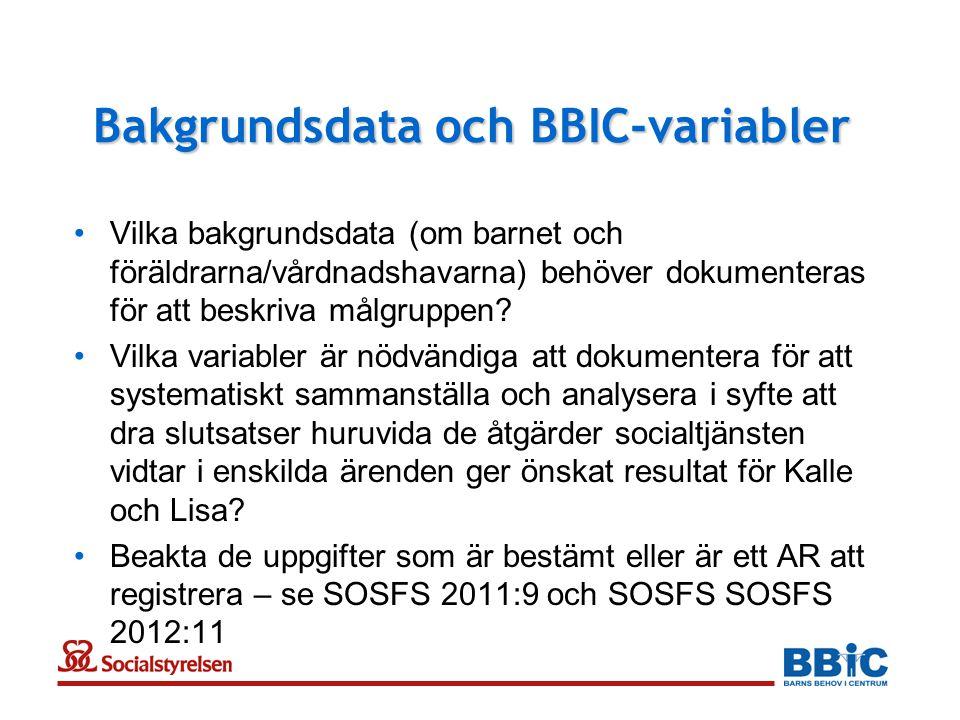 Bakgrundsdata och BBIC-variabler •Vilka bakgrundsdata (om barnet och föräldrarna/vårdnadshavarna) behöver dokumenteras för att beskriva målgruppen? •V