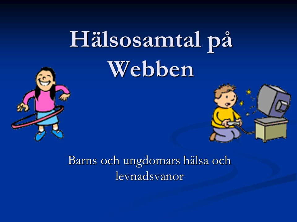 Hälsosamtal på webben Bakgrund  Hur mår barnen och ungdomarna och hur ser deras levnadsvanor ut på vår skola..