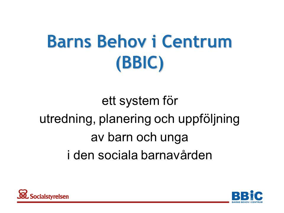 Barns Behov i Centrum (BBIC) ett system för utredning, planering och uppföljning av barn och unga i den sociala barnavården