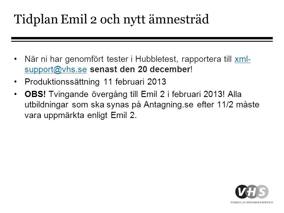 Tidplan Emil 2 och nytt ämnesträd •När ni har genomfört tester i Hubbletest, rapportera till xml- support@vhs.se senast den 20 december!xml- support@v