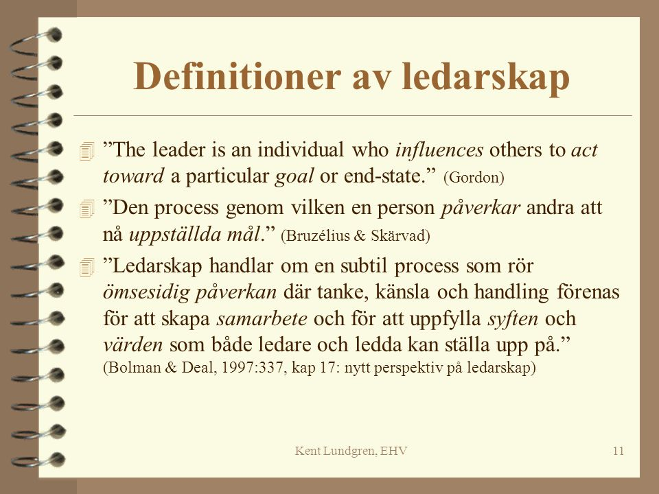 """Kent Lundgren, EHV11 Definitioner av ledarskap 4 """"The leader is an individual who influences others to act toward a particular goal or end-state."""" (Go"""