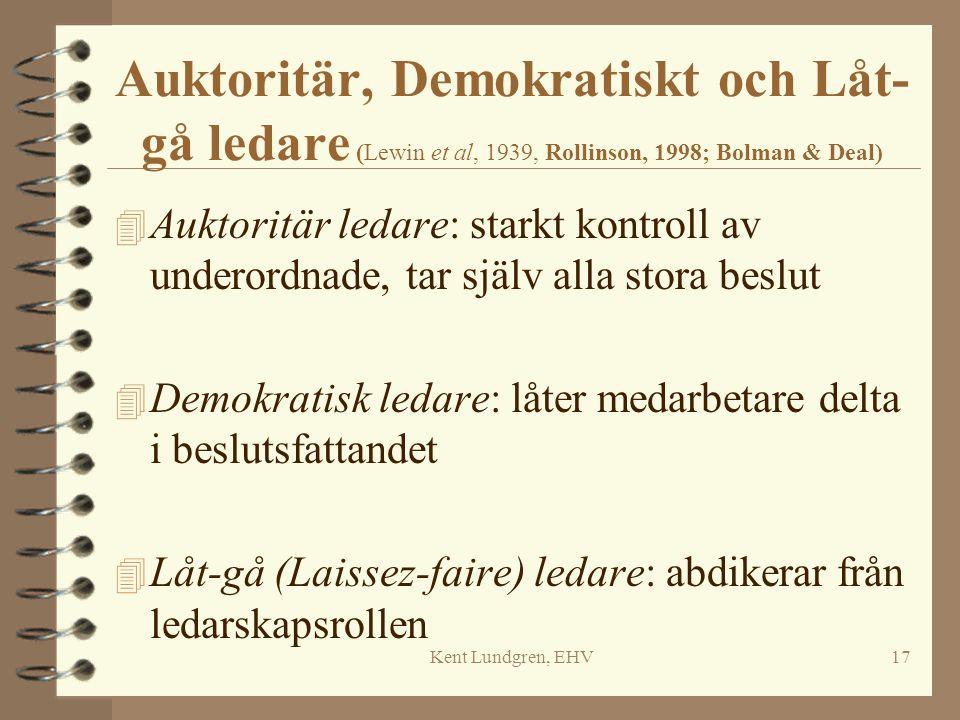 Kent Lundgren, EHV17 Auktoritär, Demokratiskt och Låt- gå ledare (Lewin et al, 1939, Rollinson, 1998; Bolman & Deal) 4 Auktoritär ledare: starkt kontr