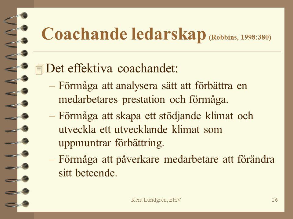 Kent Lundgren, EHV26 Coachande ledarskap (Robbins, 1998:380) 4 Det effektiva coachandet: –Förmåga att analysera sätt att förbättra en medarbetares pre