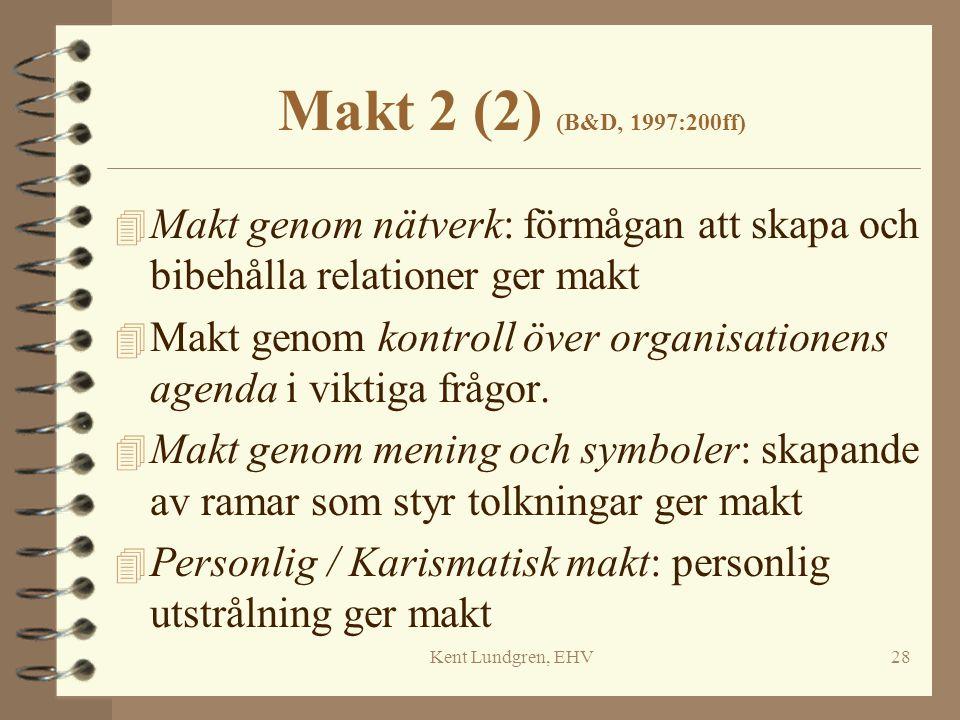 Kent Lundgren, EHV28 Makt 2 (2) (B&D, 1997:200ff) 4 Makt genom nätverk: förmågan att skapa och bibehålla relationer ger makt 4 Makt genom kontroll öve