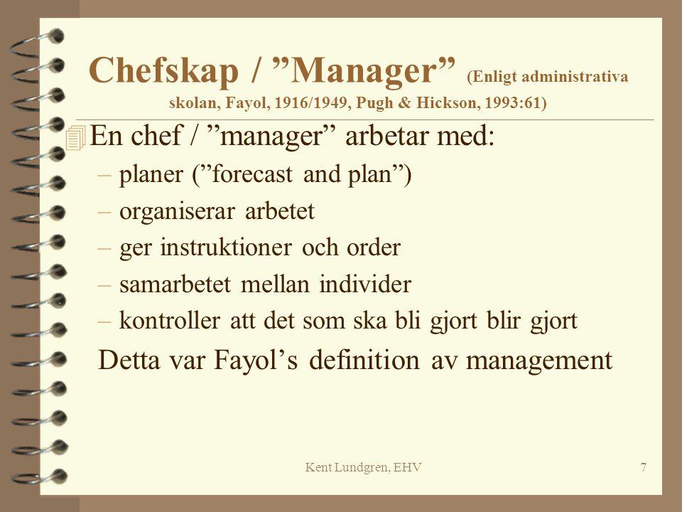 Kent Lundgren, EHV8 Vad vet vi om managerial work (Schermerhorn et al, 1994) Managers: 4 arbetar mycket, ( are very busy ) 4 blir ofta avbrutna, 4 gör arbetet tillsammans andra människor, 4 utför arbetet genom kommunikation.