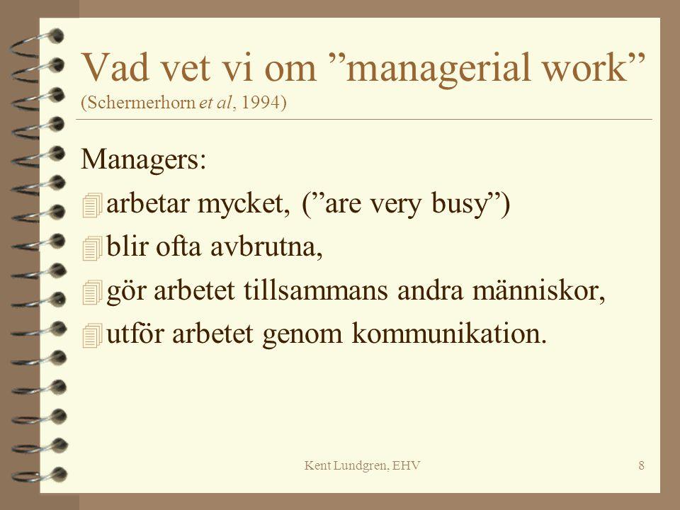 Kent Lundgren, EHV9 Managerial skills and competencies (Schermerhorn et al, 1994:24) Katz ser följande tre viktiga färdigheter ( skill ) för ledningen: 4 teoretisk färdighet ( conceptual skill ), 4 social färdighet ( human skill): att arbeta bra med andra människor, 4 teknisk färdighet ( technical skill): genomföra en specifik uppgift.