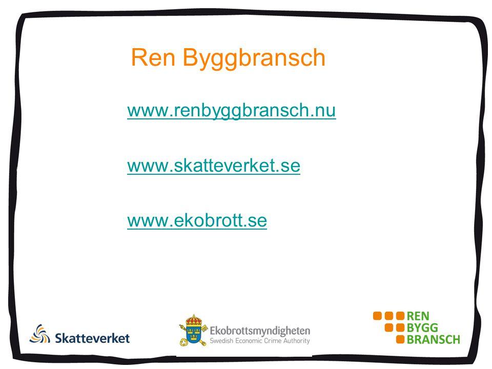 Ren Byggbransch www.renbyggbransch.nu www.skatteverket.se www.ekobrott.se
