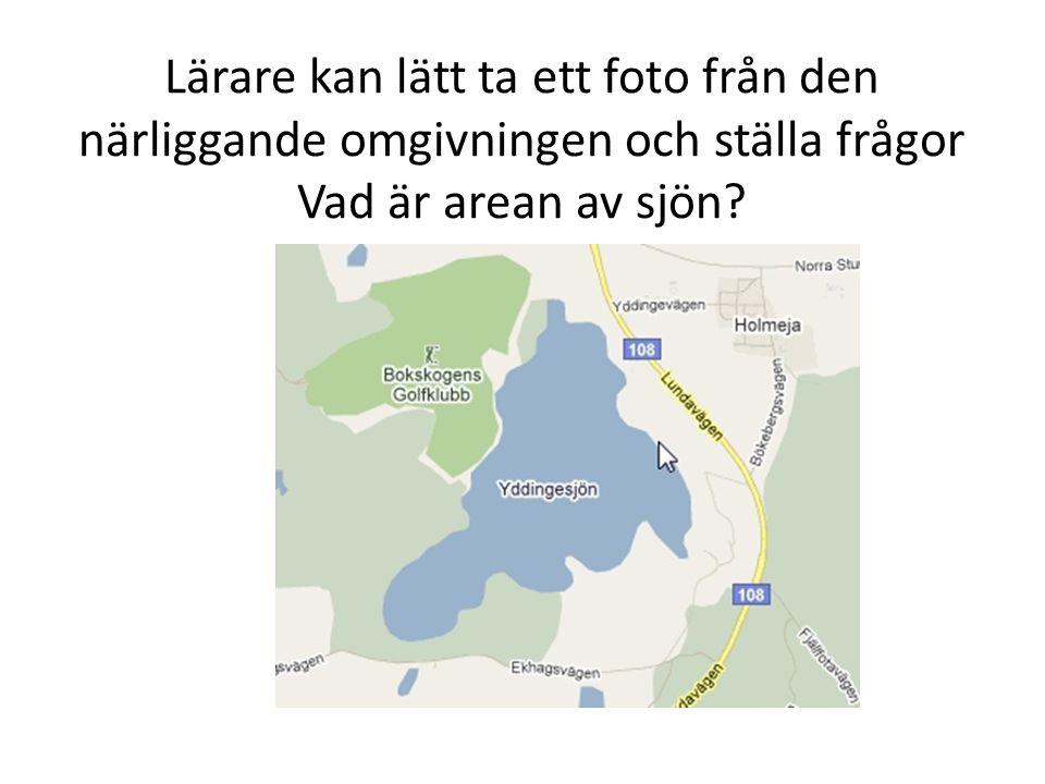 Lärare kan lätt ta ett foto från den närliggande omgivningen och ställa frågor Vad är arean av sjön
