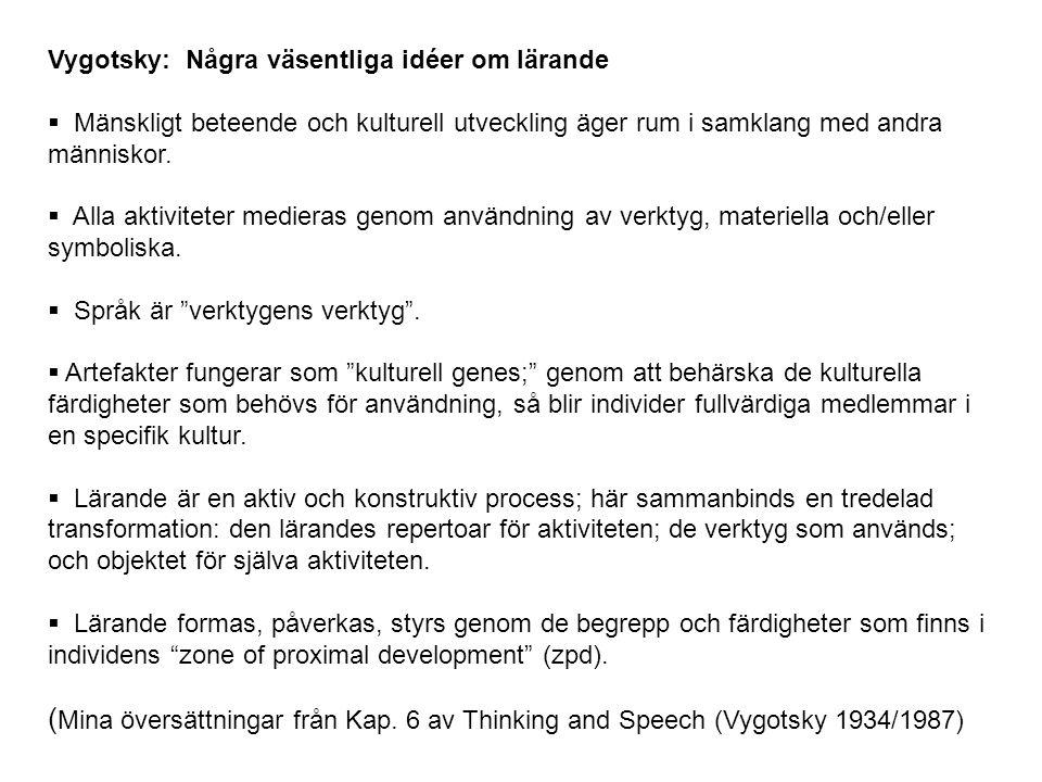 Vygotsky: Några väsentliga idéer om lärande  Mänskligt beteende och kulturell utveckling äger rum i samklang med andra människor.