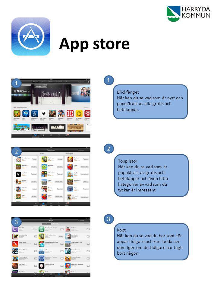 App store 1 2 3 1 2 3 Blickfånget Här kan du se vad som är nytt och populärast av alla gratis och betalappar. Topplistor Här kan du se vad som är popu