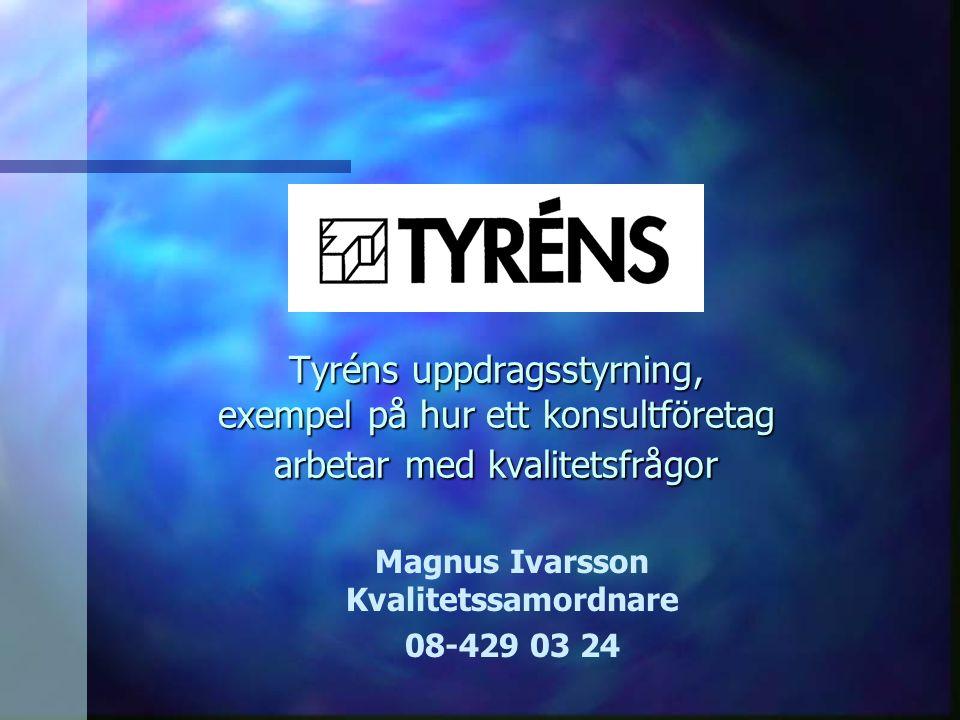 Tyréns uppdragsstyrning, exempel på hur ett konsultföretag arbetar med kvalitetsfrågor Magnus Ivarsson Kvalitetssamordnare 08-429 03 24