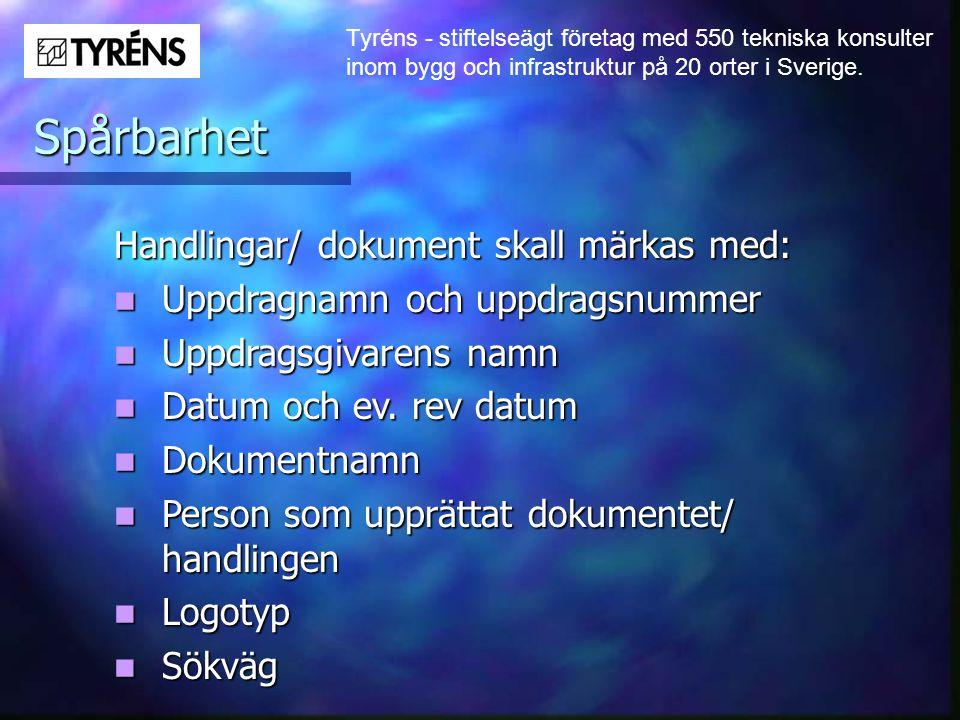 Tyréns - stiftelseägt företag med 550 tekniska konsulter inom bygg och infrastruktur på 20 orter i Sverige. Spårbarhet Handlingar/ dokument skall märk