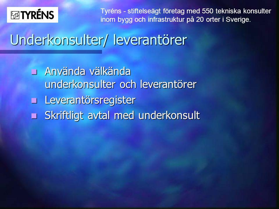 Tyréns - stiftelseägt företag med 550 tekniska konsulter inom bygg och infrastruktur på 20 orter i Sverige. Underkonsulter/ leverantörer  Använda väl