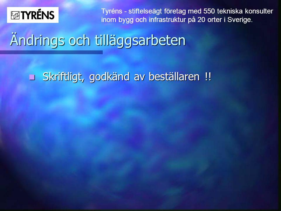 Tyréns - stiftelseägt företag med 550 tekniska konsulter inom bygg och infrastruktur på 20 orter i Sverige. Ändrings och tilläggsarbeten  Skriftligt,