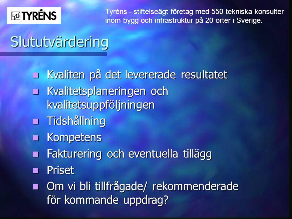 Tyréns - stiftelseägt företag med 550 tekniska konsulter inom bygg och infrastruktur på 20 orter i Sverige. Slututvärdering  Kvaliten på det leverera