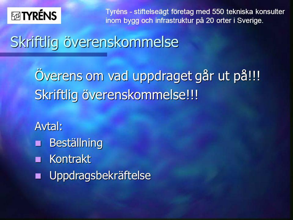 Tyréns - stiftelseägt företag med 550 tekniska konsulter inom bygg och infrastruktur på 20 orter i Sverige. Skriftlig överenskommelse Överens om vad u