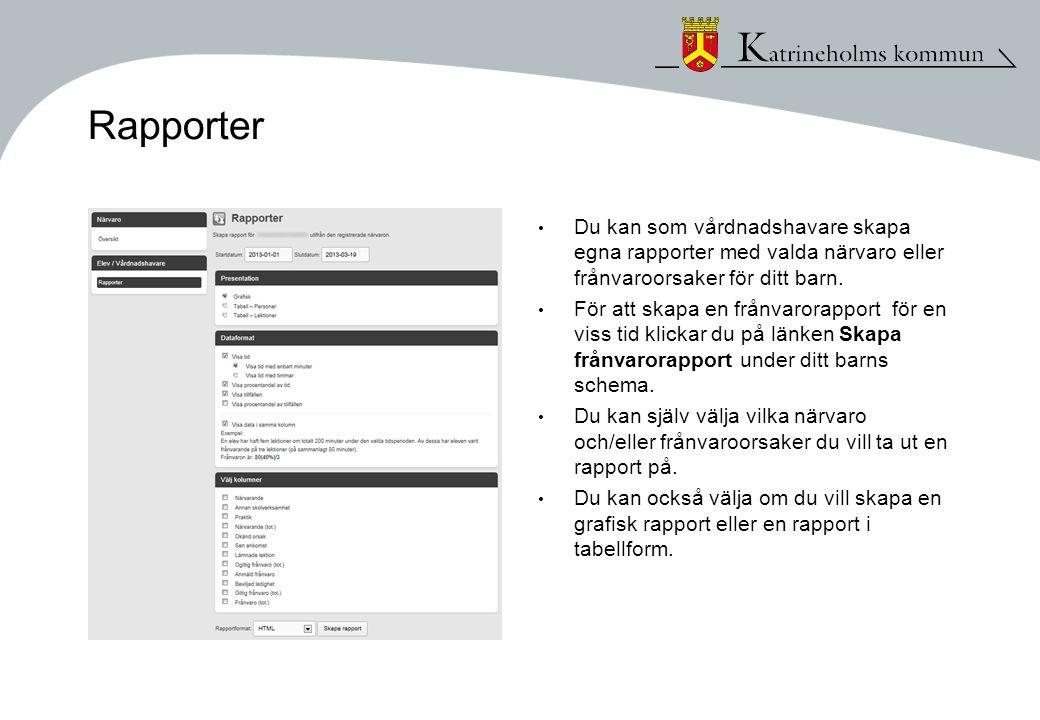 Rapporter • Du kan som vårdnadshavare skapa egna rapporter med valda närvaro eller frånvaroorsaker för ditt barn. • För att skapa en frånvarorapport f