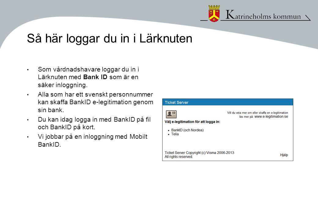Så här loggar du in i Lärknuten • Som vårdnadshavare loggar du in i Lärknuten med Bank ID som är en säker inloggning. • Alla som har ett svenskt perso