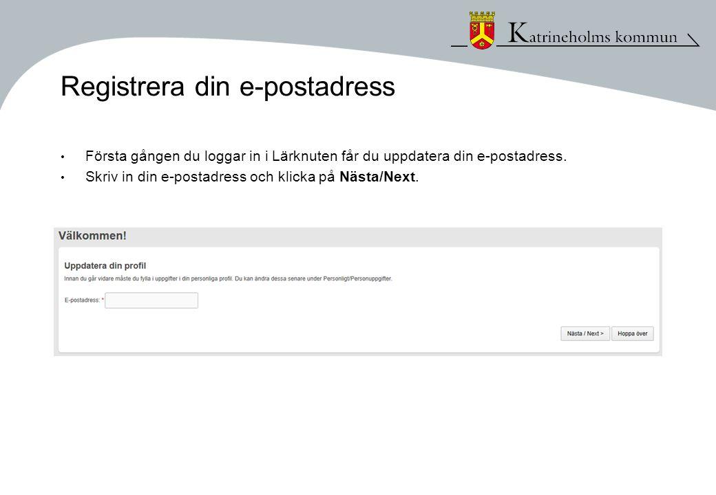 Registrera din e-postadress • Första gången du loggar in i Lärknuten får du uppdatera din e-postadress. • Skriv in din e-postadress och klicka på Näst