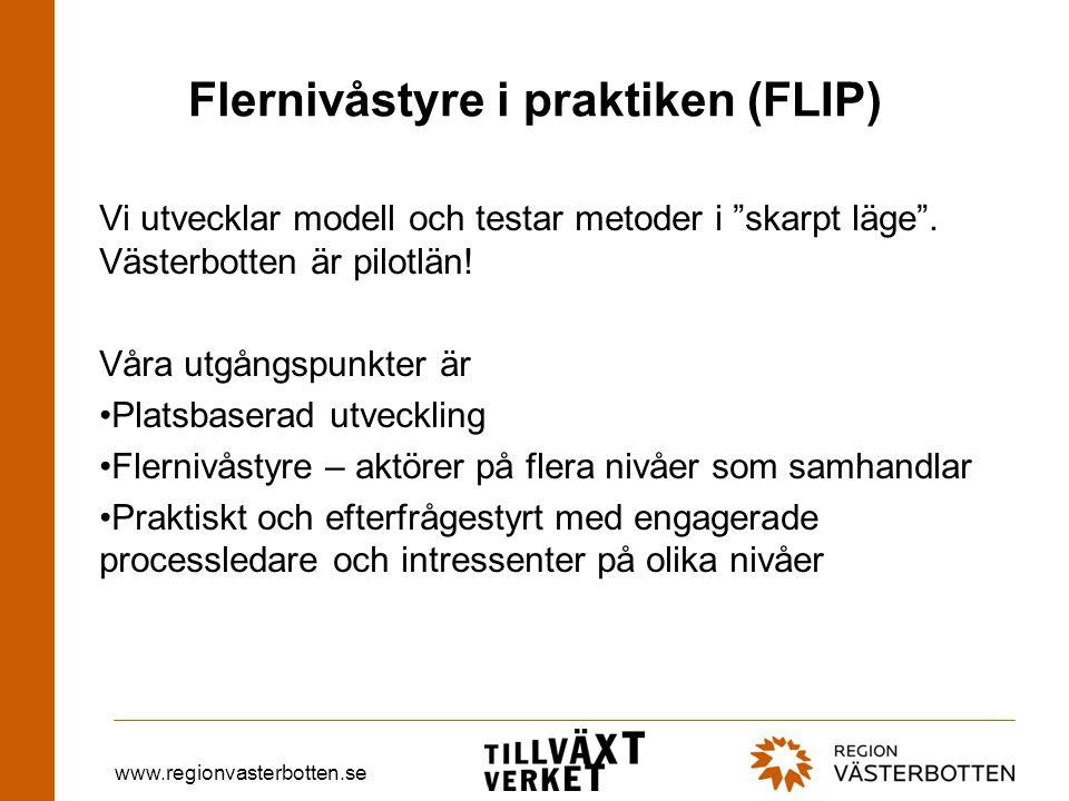 www.regionvasterbotten.se Flernivåstyre i praktiken (FLIP) Vi utvecklar modell och testar metoder i skarpt läge .