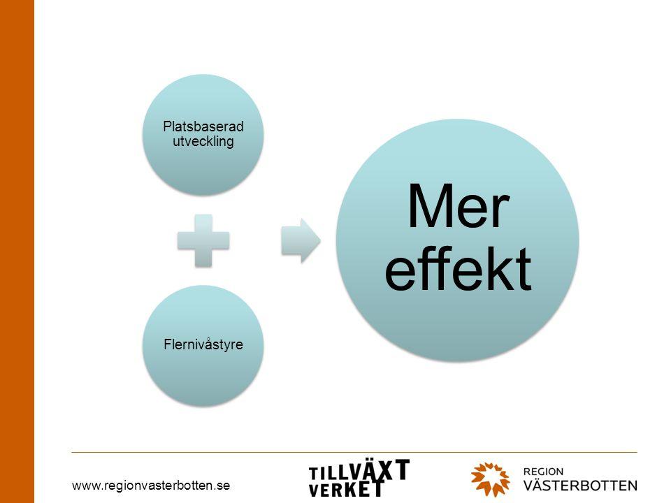www.regionvasterbotten.se Platsbaserad utveckling Flernivåstyre Mer effekt